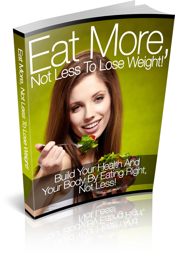 Eat More,Not Less to Lose Weight.