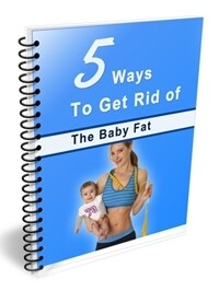 5 Ways to Get Rid of the Baby Fat
