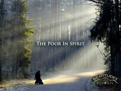 01/Beatitudes, The Poor In Spirit (Matthew 5:3)