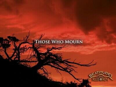02/Beatitudes, Those Who Mourn (Matthew 5:4)