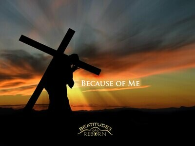 08/Beatitudes, Because Of Me (Matthew 5:10)