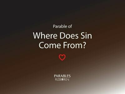 13 Parables Reborn, Where Does Sin Come From?