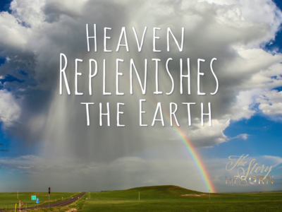 The Story - Heaven Replenishes the Earth