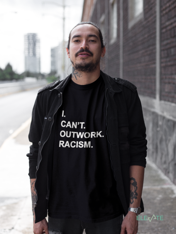 I Can't Outwork Racism T-shirt