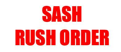 Sash Rush Order