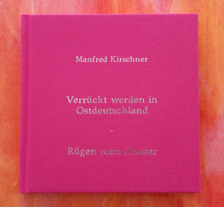 Artbook: Verrückt werden in Ostdeutschland-Rügen mon Amour, Manfred Kirschner, Collage-Kunstbuch