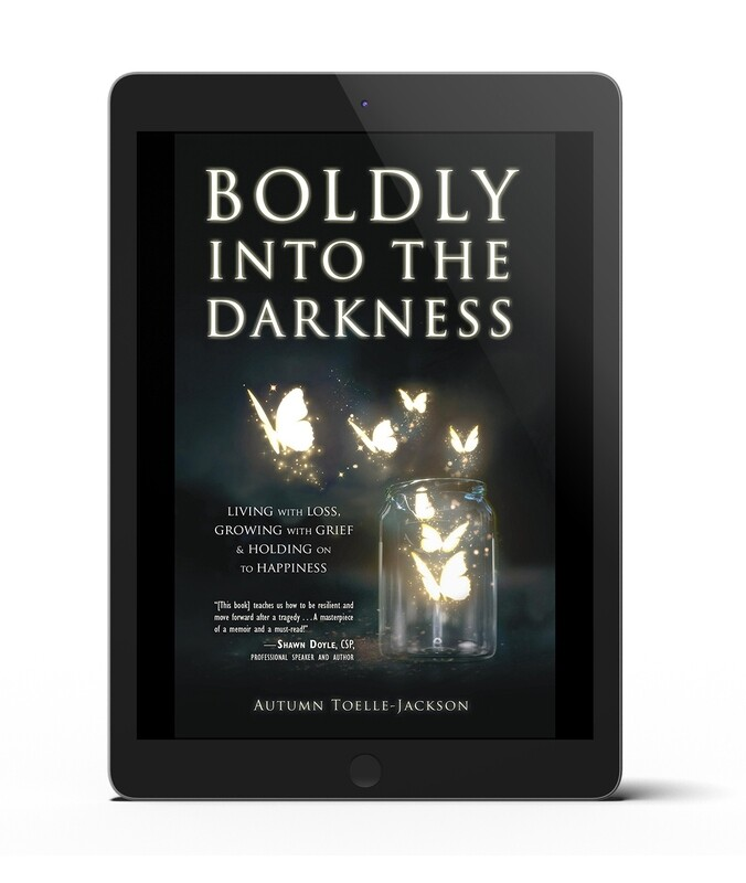 Boldly into the Darkness: Living with Loss, Growing with Grief & Holding onto Happiness (ebook)