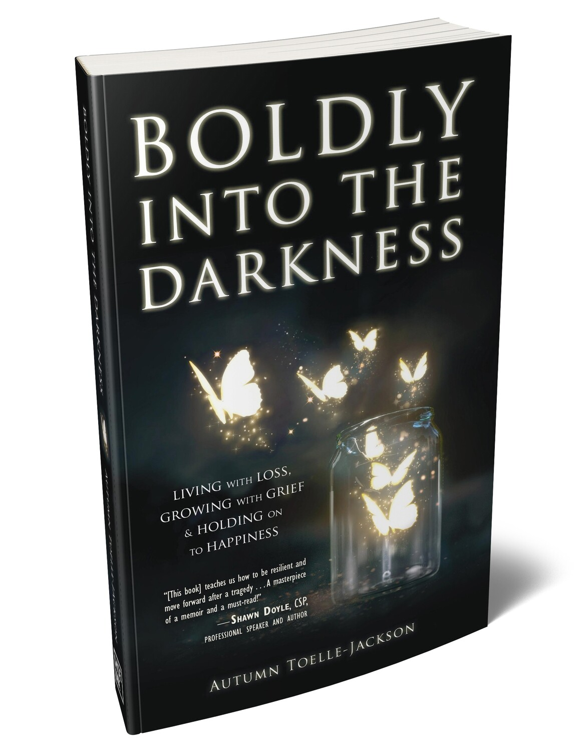 Boldly into the Darkness: Living with Loss, Growing with Grief & Holding onto Happiness (Paperback)