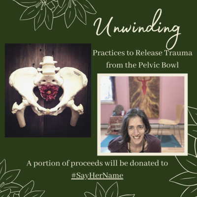 Unwinding: Releasing Trauma from the Pelvic Bowl