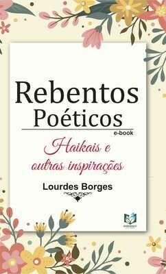 Rebentos Poéticos - Haikais e outras inspirações