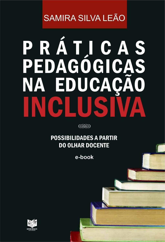 Práticas Pedagógicas na Educação Inclusiva - Possibilidades a partir do olhar docente
