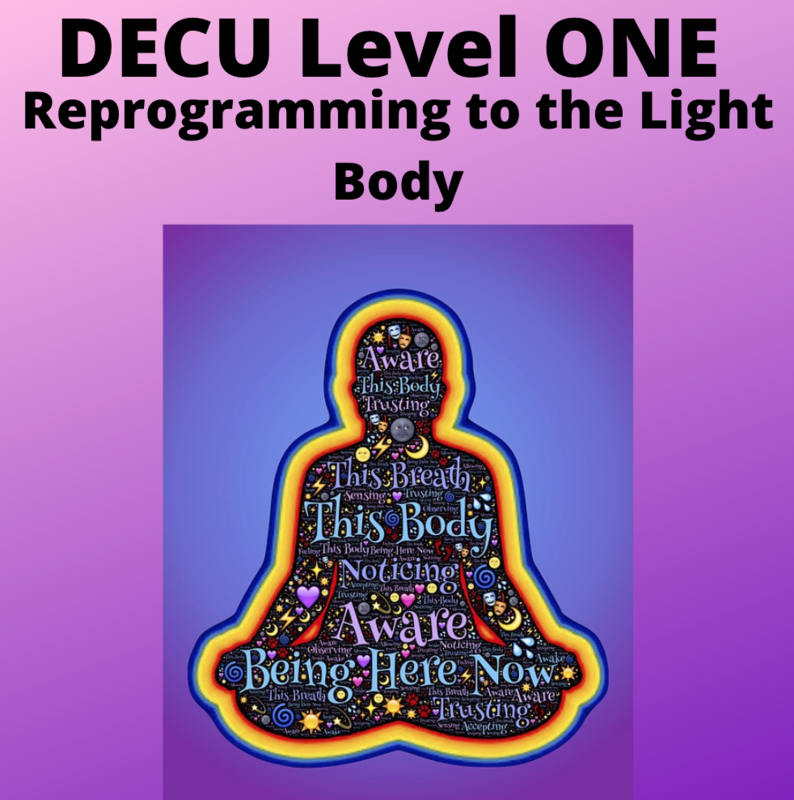 DECU Level ONE 4 week Course: Reprogramming to the Light Body