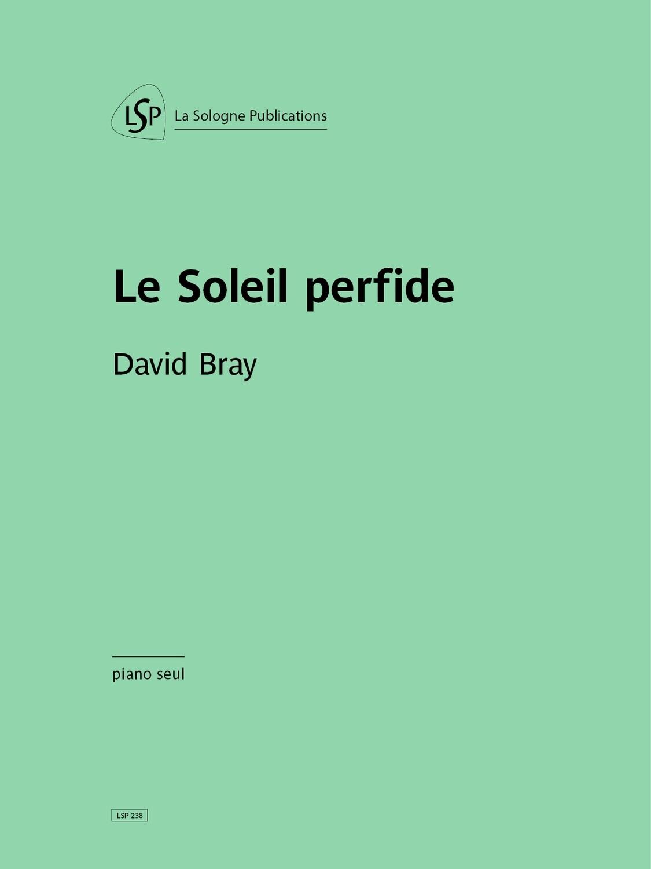 BRAY Le Soleil perfide / pour piano seul