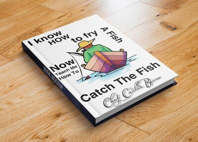 I Know How to fry A Fish, Now Teach Me How To Catch The Fish