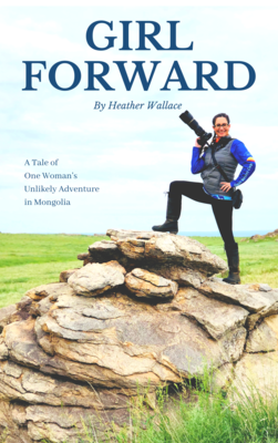 Girl Forward: A Tale of One Woman's Unlikely Adventure in Mongolia