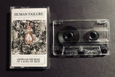 HUMAN FAILURE (US) Crown on the Head of a King of Mud  [MC]