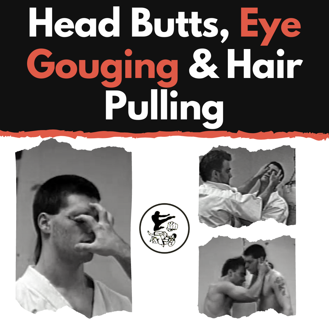Head Butts, Eye Gouging and Hair Pulling