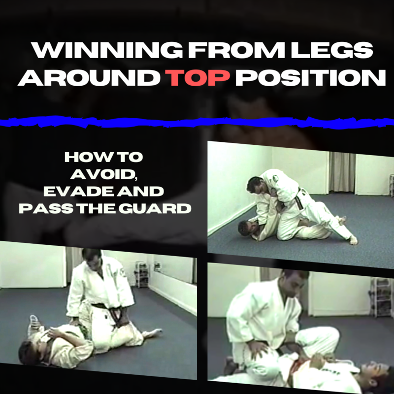 Winning From Legs Around TOP Position How to Avoid, Evade and PASS the Guard