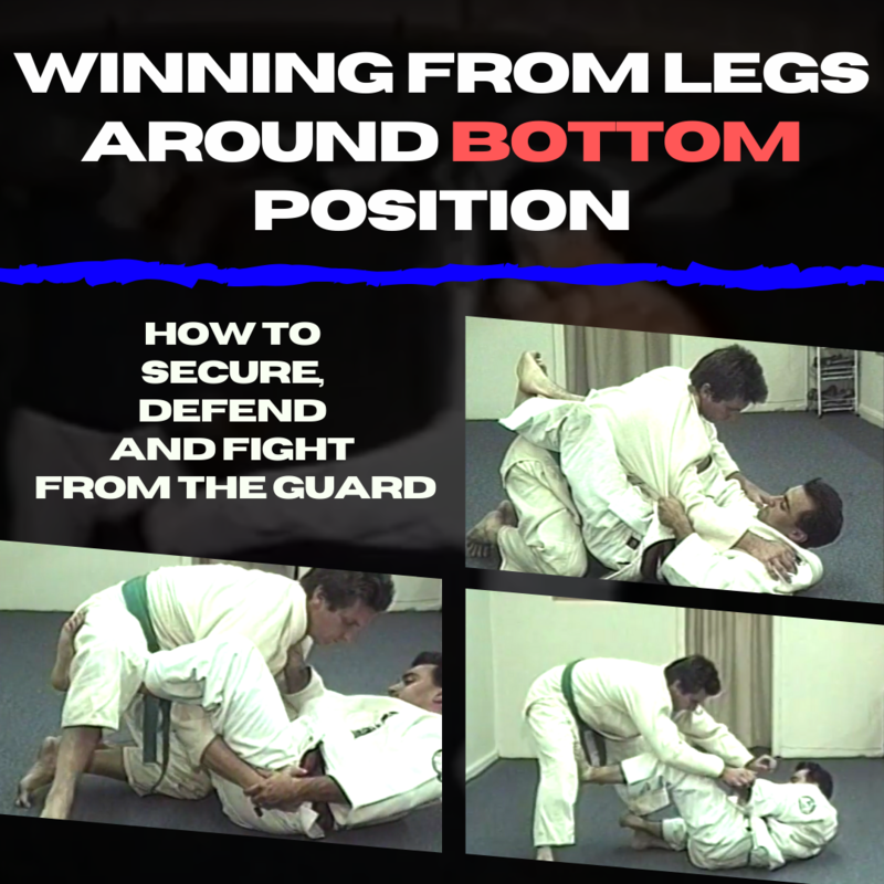 Winning From Legs Around Bottom Position How to Secure, Defend and Fight FROM the Guard
