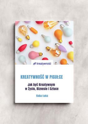 E-book: Kreatywność w pigułce. Jak być Kreatywnym w Życiu, Biznesie i Sztuce