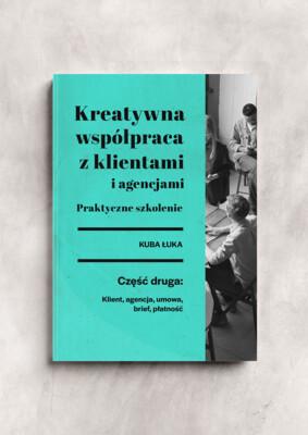 """E-book: Kreatywna współpraca z klientami i agencjami. Część 2: """"Klient, agencja, umowa, brief, płatność"""""""