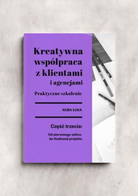 """E-book: Kreatywna współpraca z klientami i agencjami. Część 3: """"Od pierwszego szkicu do finalizacji projektu"""""""