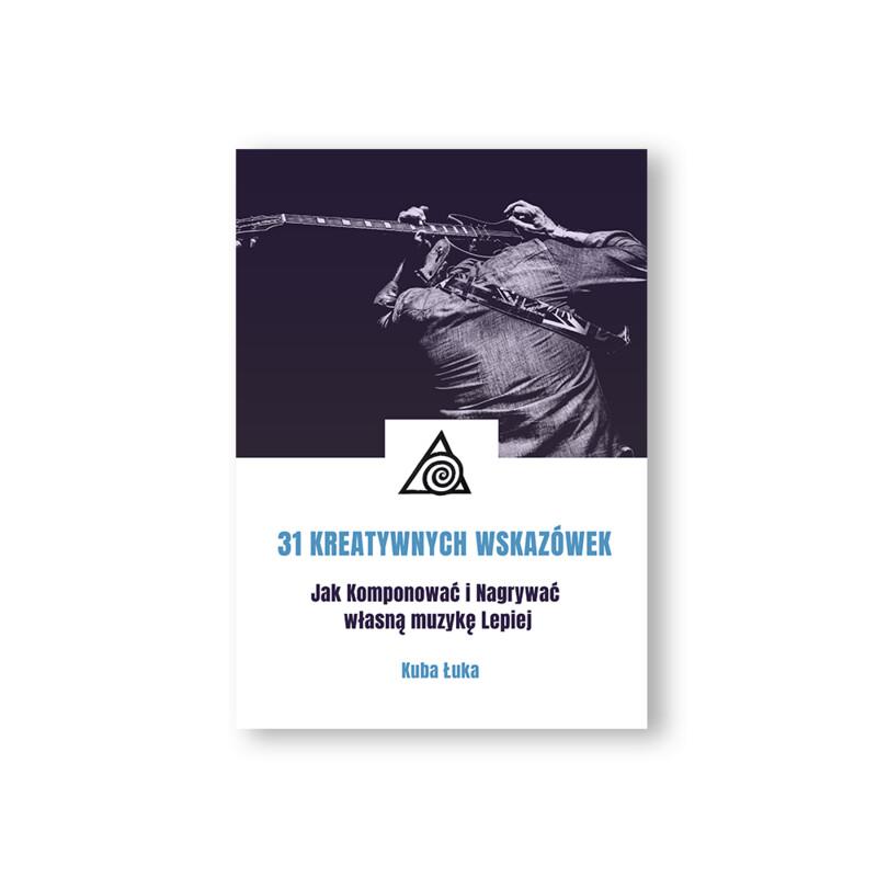 E-book: 31 Kreatywnych wskazówek. Jak Komponować i Nagrywać własną muzykę Lepiej