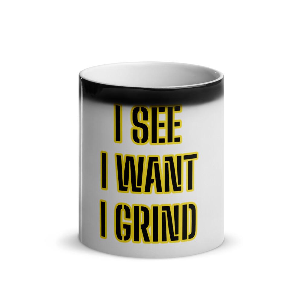 I See I Want I Grind Glossy Magic Mug