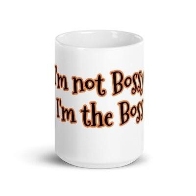 I'm Not Bossy I'm the Boss White glossy mug