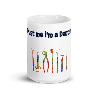 Trust me I'm a Dentist White glossy mug