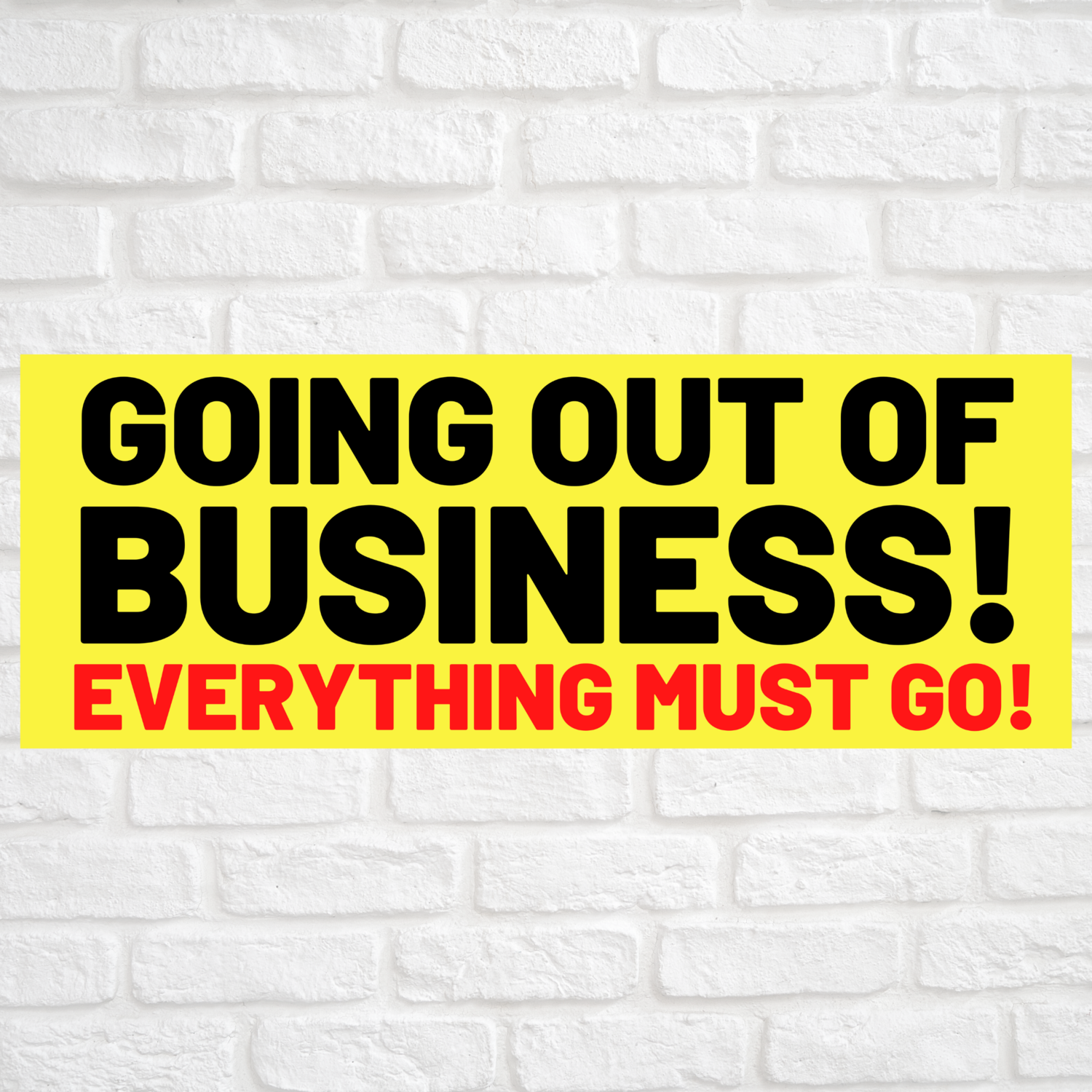 GOING OUT OF BUSINESS EVERYTHING MUST GO!