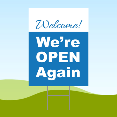 Welcome We're Open Again 18x24 Yard Sign WITH STAKE Corrugated Plastic Bandit