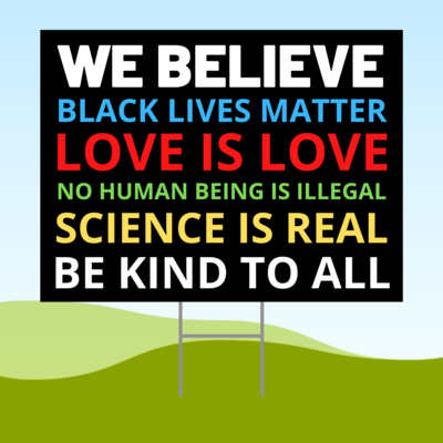 WE BELIEVE! Black Lives Matter 18x24 Yard Sign WITH STAKE Corrugated Plastic Bandit