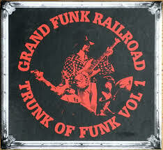 Grand Funk Railroad - Trunk Of Funk Vol. 1