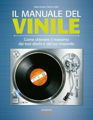 Anniss Matt, Patrick Fuller - Il Manuale Del Vinile. Come Ottenere Il Massimo Dai Tuoi Dischi E Dal Tuo Impianto