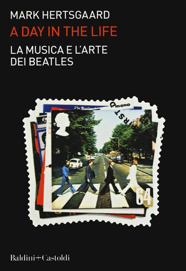 Beatles - A Day In The Life / La Musica E L'Arte Dei Beatles (Mark Hertsgaard)