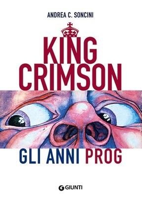 King Crimson - King Crimson. Gli Anni Prog (Andrea C. Soncini)