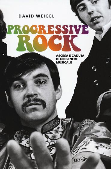 AA.VV. - Progressive Rock, Ascesa E Caduta Di Un Genere Musicale (David Weigel)