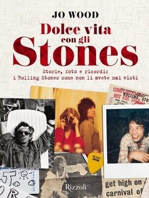 Rolling Stones - Dolce Vita Con Gli Stones. Storie, Foto E Ricordi, I Rolling Stones Come Non Li Avete Mai Visti. Edizione Illustrata (Jo Wood)