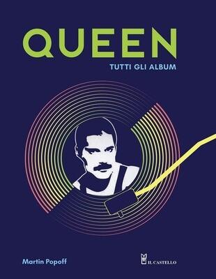 Queen - Queen. Tutti Gli Album. Edizione Illustrata (Martin Popoff)