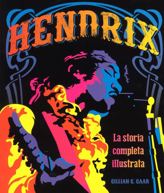 Hendrix Jimi - La Storia Completa Illustrata (Gillian G. Gaar)