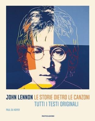 Lennon John - Le Storie Dietro Le Canzoni. Tutti I Testi Originali (Paul Du Noyer)