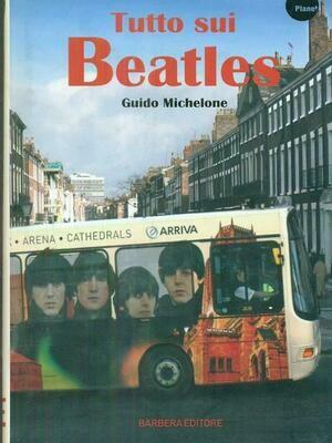 Beatles - Tutto Sui Beatles (Guido Michelone)