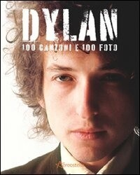 Dylan Bob - Dylan 100 Canzoni E 100 Foto (Barbara Bonadeo)