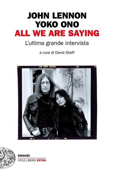 Lennon John Yoko Ono - All We Are Saying, L'Ultima Grande Intervista (David Sheff)