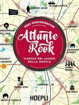 AA.VV. - Atlante Rock Viaggio Nei Luoghi Della Musica (Ezio Guaitamacchi)