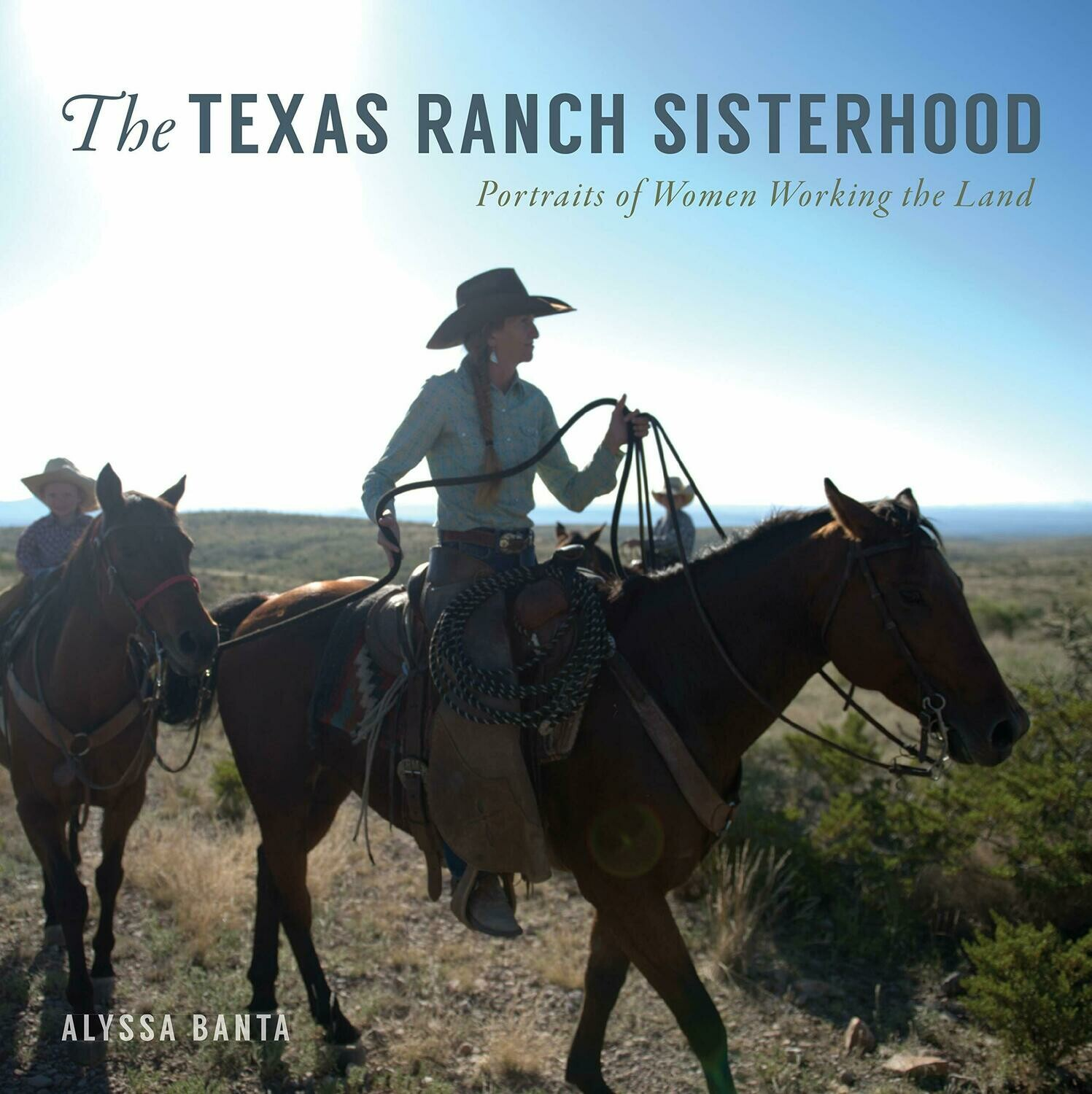 The Texas Ranch Sisterhood Portraits of Women Working the Land