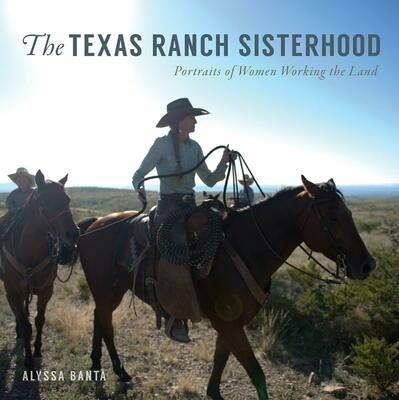 The Texas Ranch Sisterhood Portraits of Women Working the Land