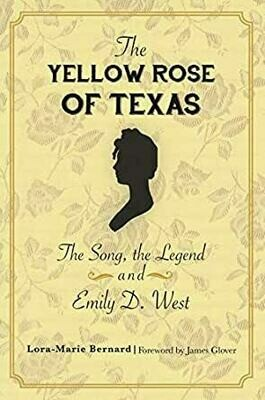 The Yellow rose of Texas The Song, the Legend and Emily D. West