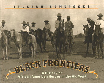 Black Frontiers A History Of African American Heroes In The Old West By Lillian Schlissel